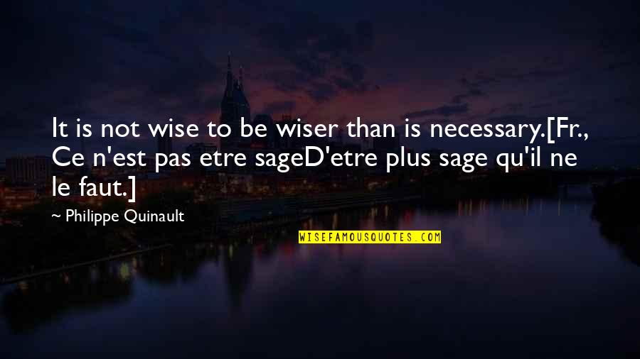 Adolescent Motivational Quotes By Philippe Quinault: It is not wise to be wiser than
