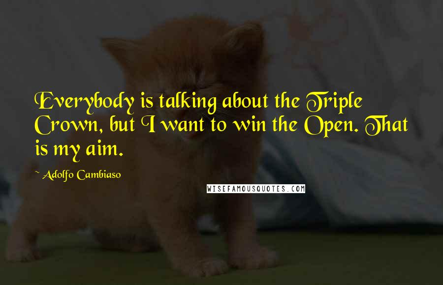 Adolfo Cambiaso quotes: Everybody is talking about the Triple Crown, but I want to win the Open. That is my aim.