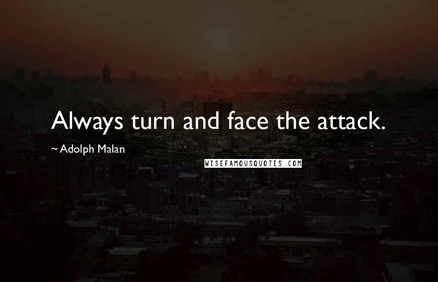 Adolph Malan quotes: Always turn and face the attack.