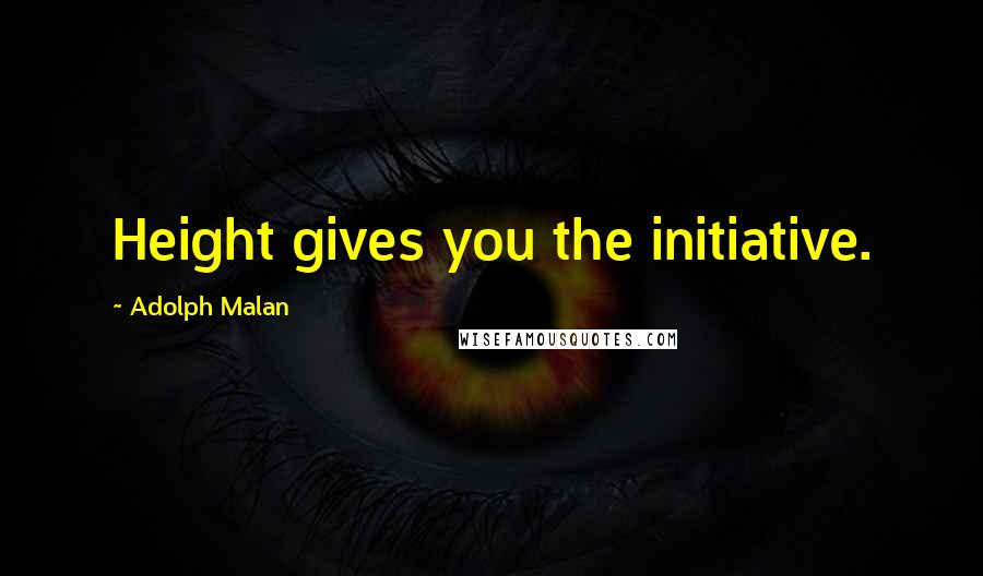 Adolph Malan quotes: Height gives you the initiative.