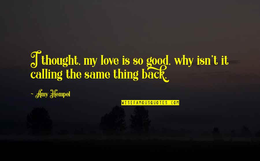 Adolphe Menjou Quotes By Amy Hempel: I thought, my love is so good, why