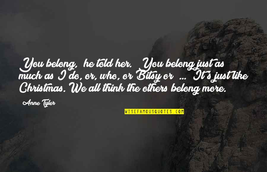 """Adolphe Menjou Quotes By Anne Tyler: You belong,"""" he told her. """"You belong just"""