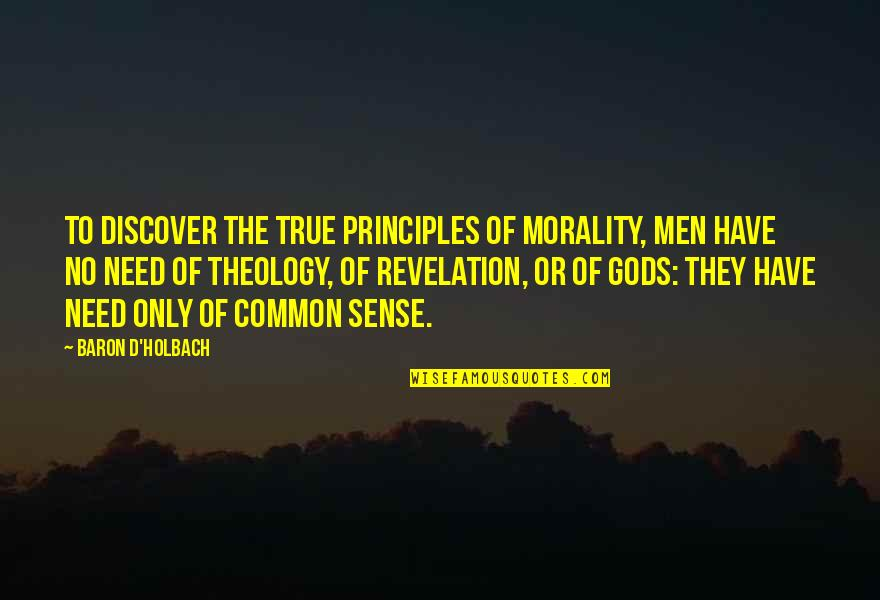 Adopted Fathers Day Quotes By Baron D'Holbach: To discover the true principles of Morality, men