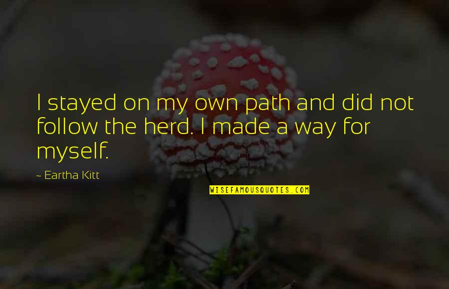 Adopted Fathers Day Quotes By Eartha Kitt: I stayed on my own path and did