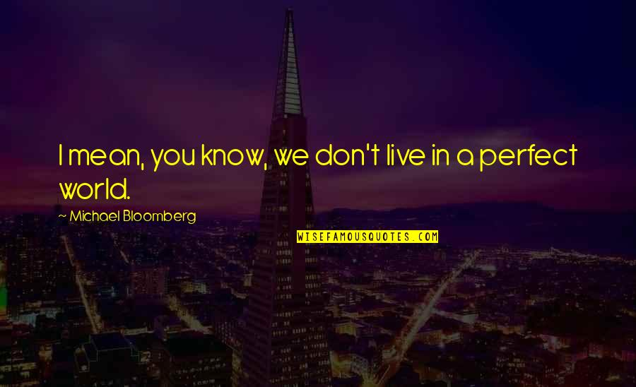Adore You Miley Quotes By Michael Bloomberg: I mean, you know, we don't live in
