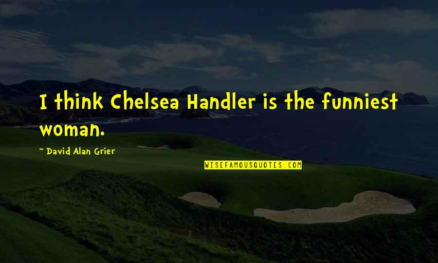 Adorneth Quotes By David Alan Grier: I think Chelsea Handler is the funniest woman.