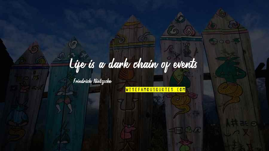 Adorneth Quotes By Friedrich Nietzsche: Life is a dark chain of events.