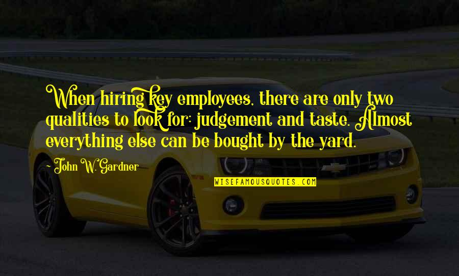 Adorneth Quotes By John W. Gardner: When hiring key employees, there are only two
