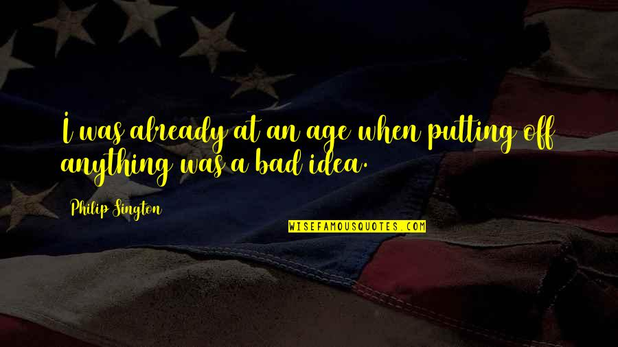 Adorneth Quotes By Philip Sington: I was already at an age when putting