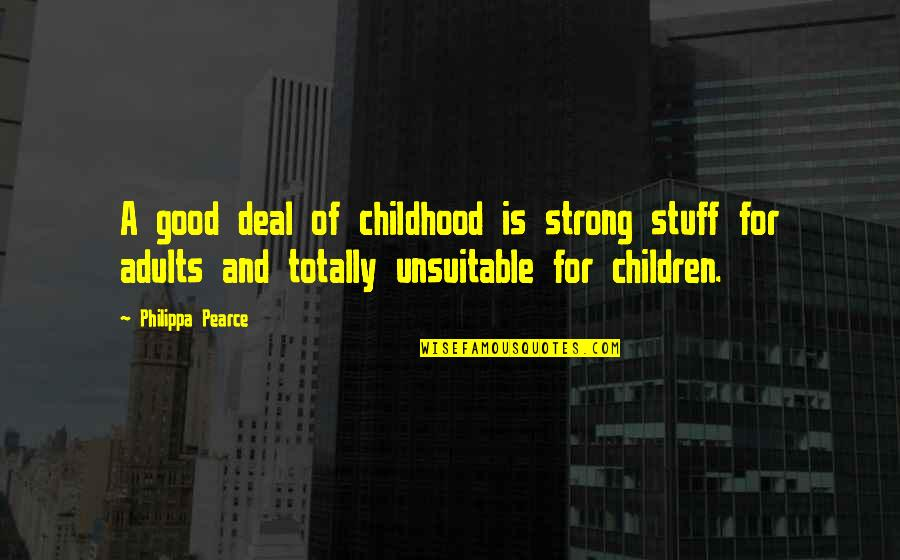 Adorneth Quotes By Philippa Pearce: A good deal of childhood is strong stuff