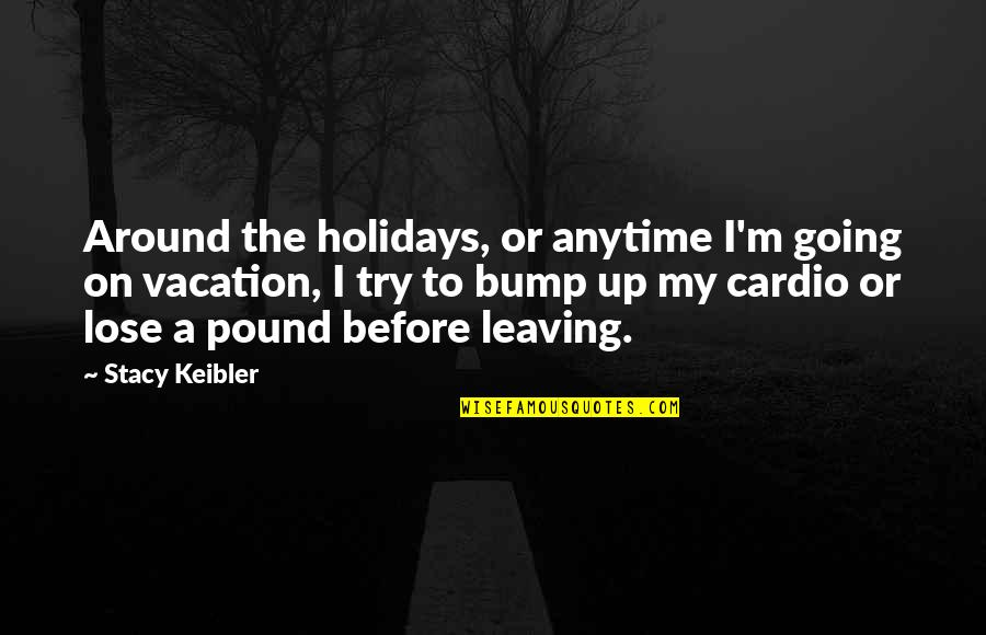 Adoun Quotes By Stacy Keibler: Around the holidays, or anytime I'm going on