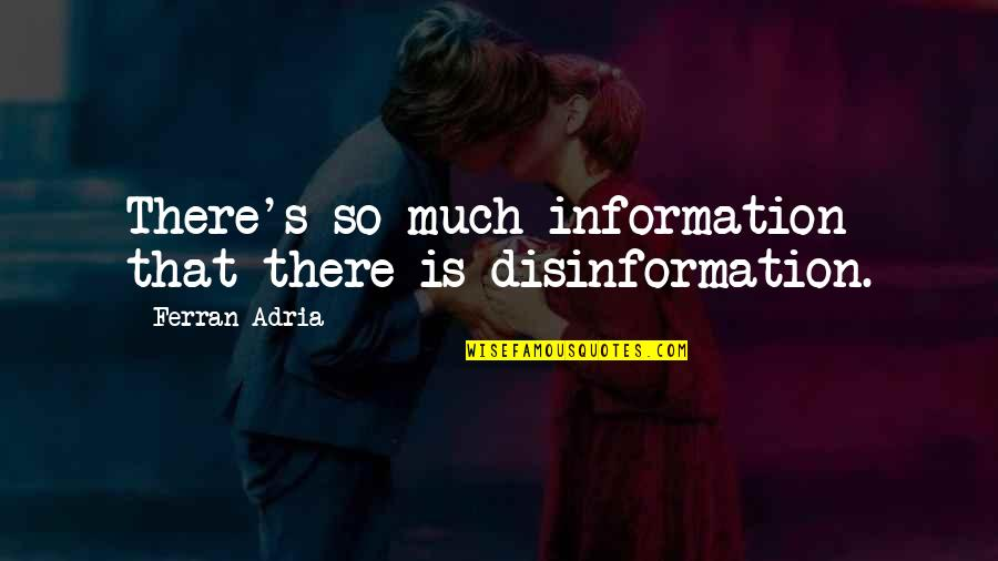 Adria Ferran Quotes By Ferran Adria: There's so much information that there is disinformation.