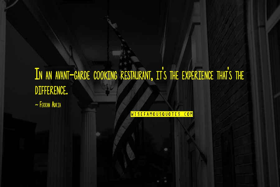 Adria Ferran Quotes By Ferran Adria: In an avant-garde cooking restaurant, it's the experience