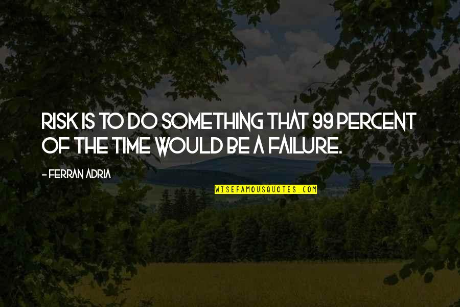 Adria Ferran Quotes By Ferran Adria: Risk is to do something that 99 percent