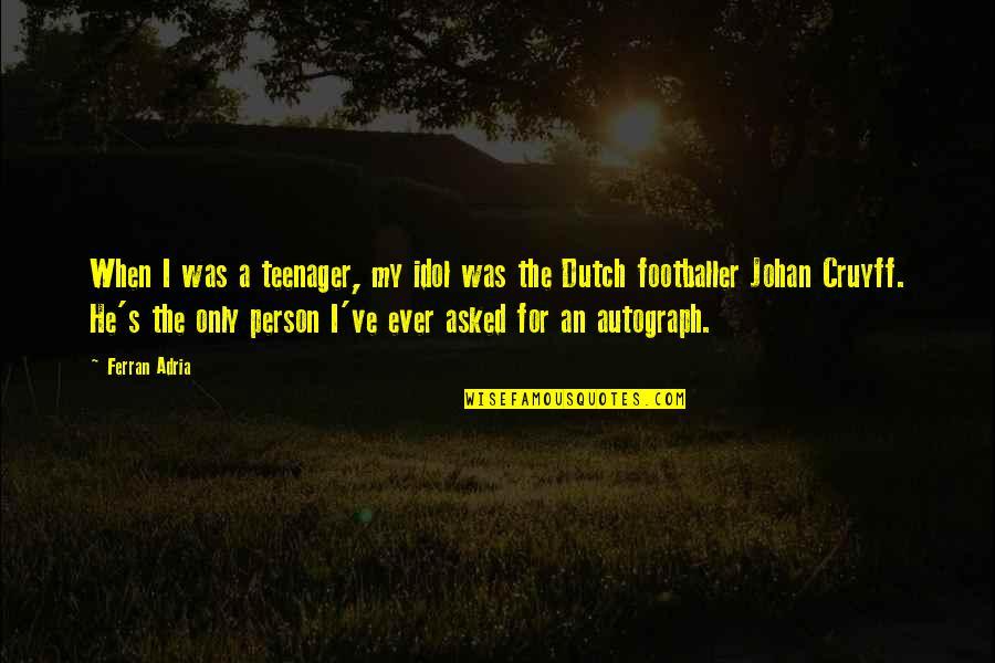 Adria Ferran Quotes By Ferran Adria: When I was a teenager, my idol was