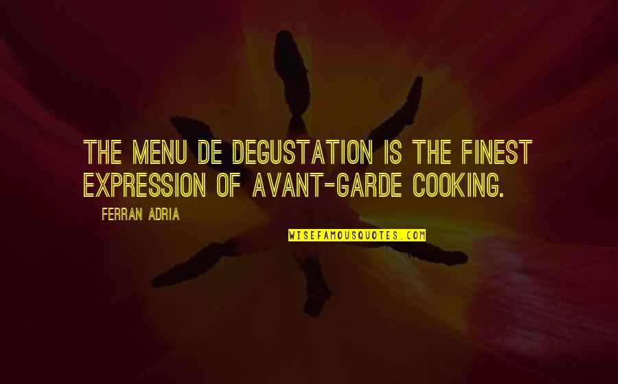 Adria Ferran Quotes By Ferran Adria: The menu de degustation is the finest expression