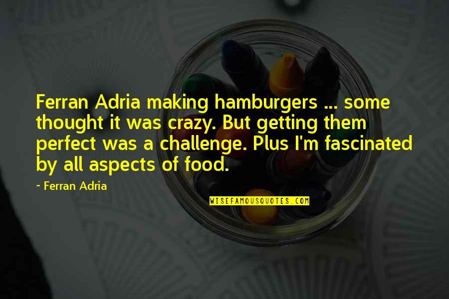 Adria Ferran Quotes By Ferran Adria: Ferran Adria making hamburgers ... some thought it