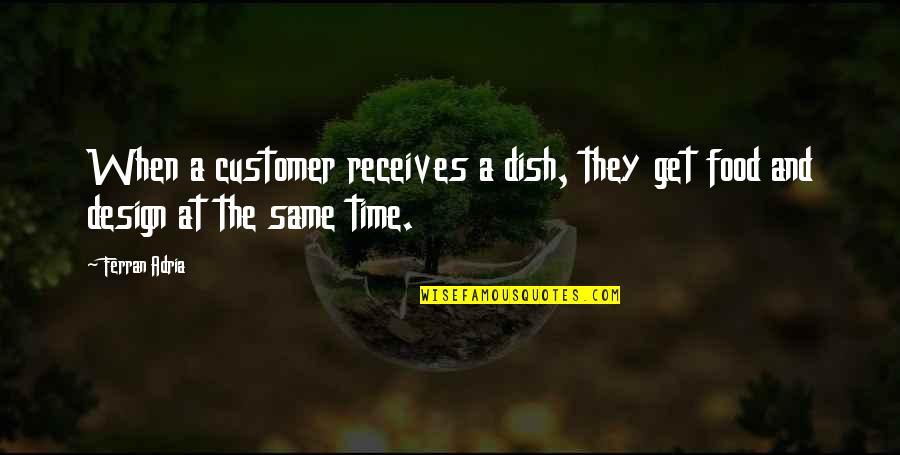 Adria Ferran Quotes By Ferran Adria: When a customer receives a dish, they get