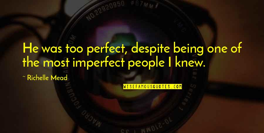 Adrian And Sydney Quotes By Richelle Mead: He was too perfect, despite being one of