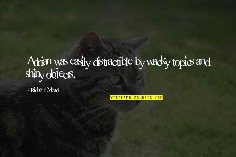 Adrian And Sydney Quotes By Richelle Mead: Adrian was easily distractible by wacky topics and