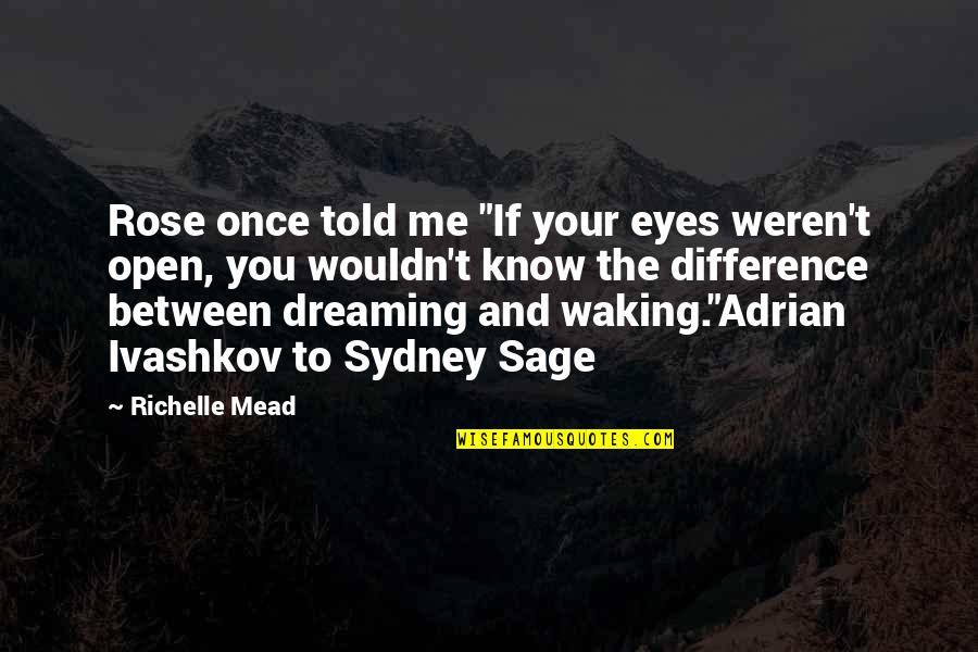 """Adrian And Sydney Quotes By Richelle Mead: Rose once told me """"If your eyes weren't"""