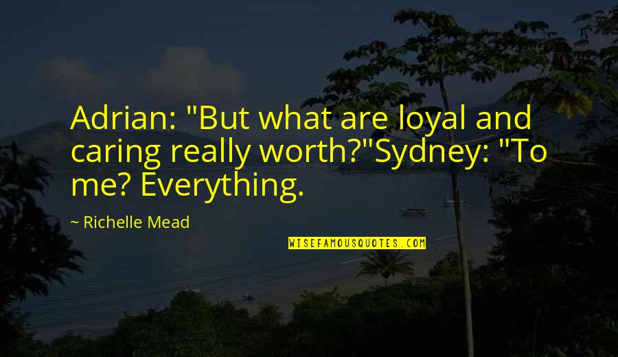 """Adrian And Sydney Quotes By Richelle Mead: Adrian: """"But what are loyal and caring really"""