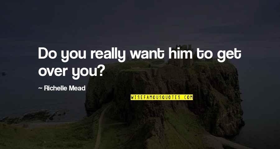 Adrian And Sydney Quotes By Richelle Mead: Do you really want him to get over
