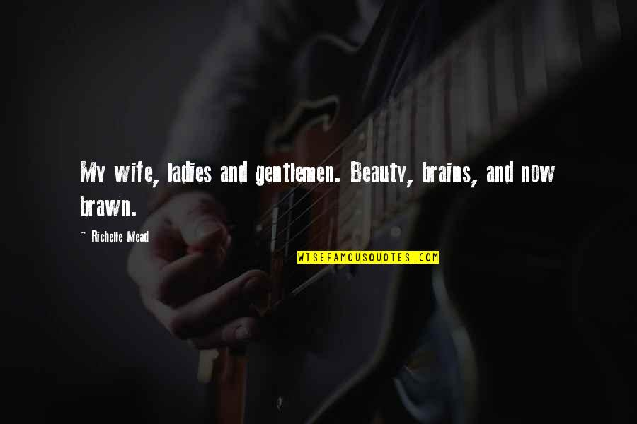 Adrian And Sydney Quotes By Richelle Mead: My wife, ladies and gentlemen. Beauty, brains, and