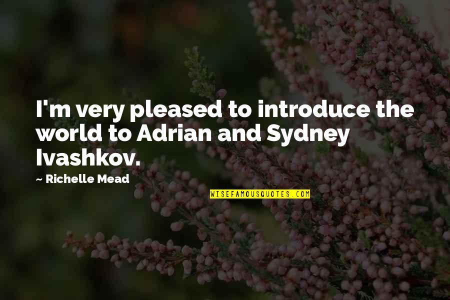 Adrian And Sydney Quotes By Richelle Mead: I'm very pleased to introduce the world to