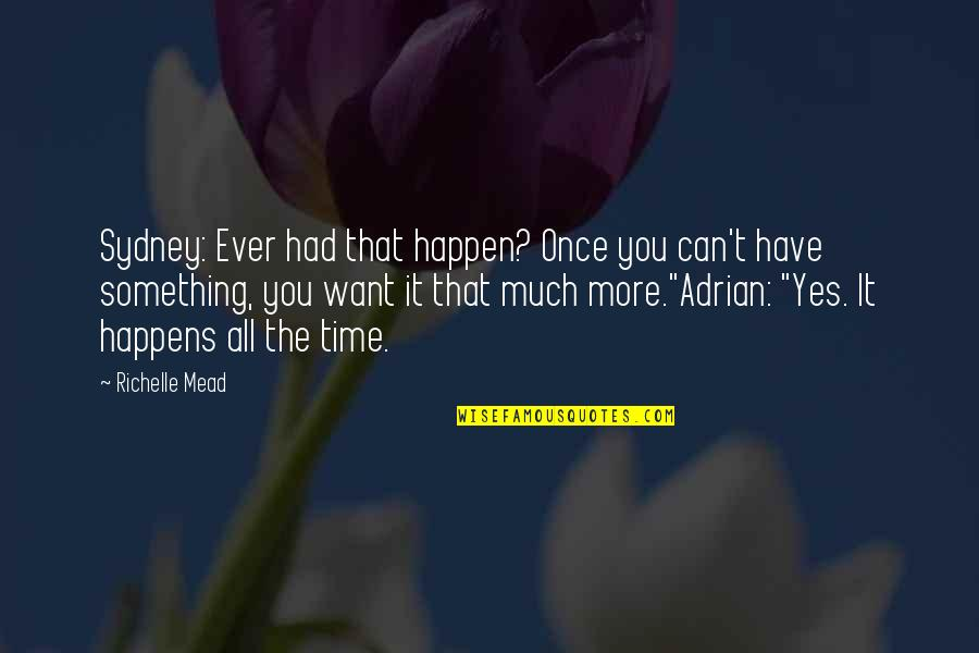 Adrian And Sydney Quotes By Richelle Mead: Sydney: Ever had that happen? Once you can't