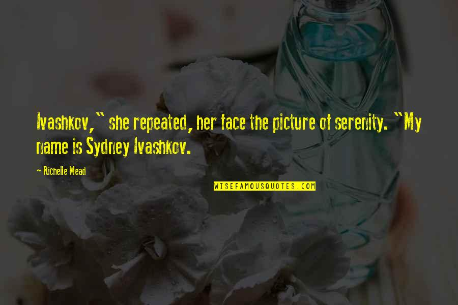 """Adrian And Sydney Quotes By Richelle Mead: Ivashkov,"""" she repeated, her face the picture of"""