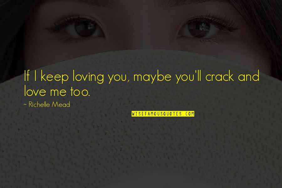 Adrian And Sydney Quotes By Richelle Mead: If I keep loving you, maybe you'll crack