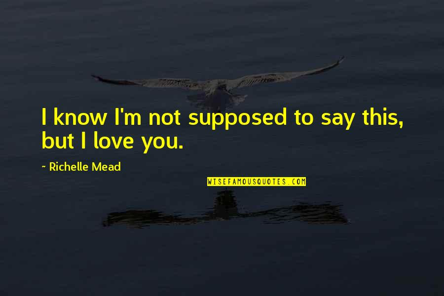 Adrian And Sydney Quotes By Richelle Mead: I know I'm not supposed to say this,