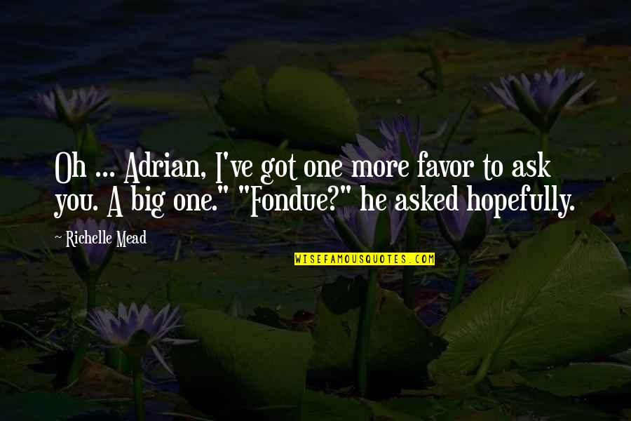 Adrian And Sydney Quotes By Richelle Mead: Oh ... Adrian, I've got one more favor