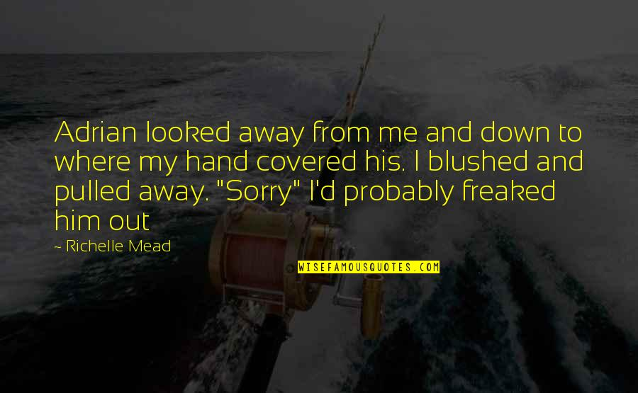 Adrian And Sydney Quotes By Richelle Mead: Adrian looked away from me and down to