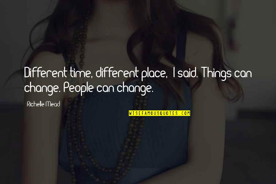"""Adrian And Sydney Quotes By Richelle Mead: Different time, different place,"""" I said. """"Things can"""