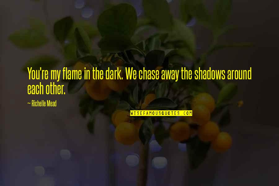 Adrian And Sydney Quotes By Richelle Mead: You're my flame in the dark. We chase