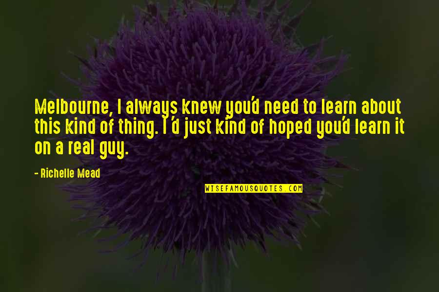Adrian And Sydney Quotes By Richelle Mead: Melbourne, I always knew you'd need to learn