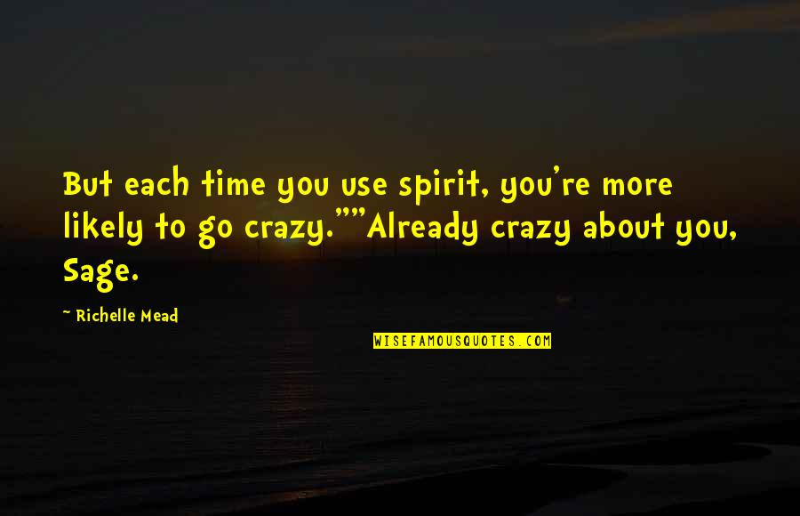 Adrian And Sydney Quotes By Richelle Mead: But each time you use spirit, you're more