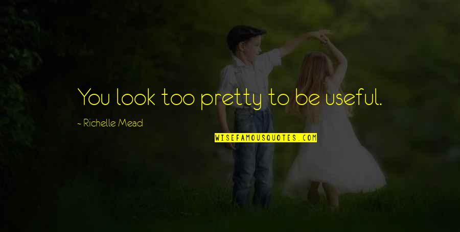 Adrian And Sydney Quotes By Richelle Mead: You look too pretty to be useful.