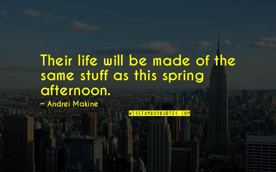 Adrian Monk Quotes By Andrei Makine: Their life will be made of the same