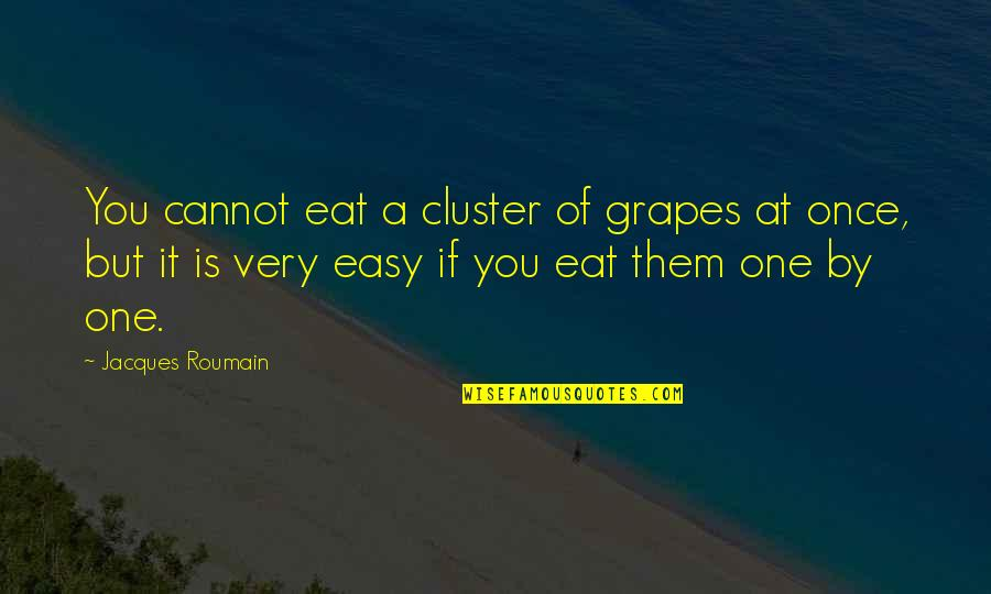 Adrian Monk Quotes By Jacques Roumain: You cannot eat a cluster of grapes at