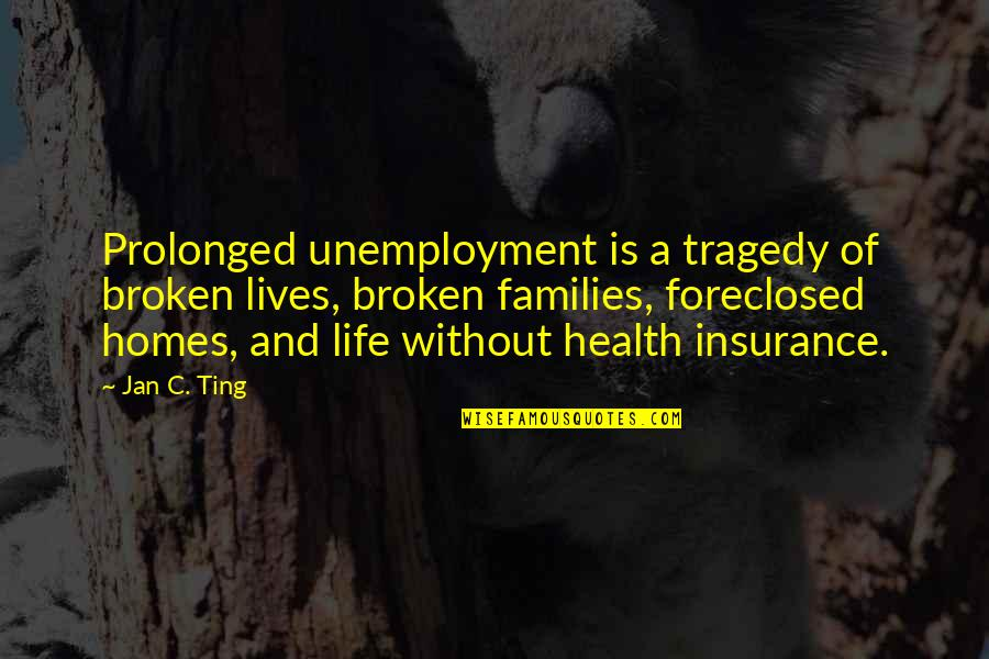 Adrian Monk Quotes By Jan C. Ting: Prolonged unemployment is a tragedy of broken lives,
