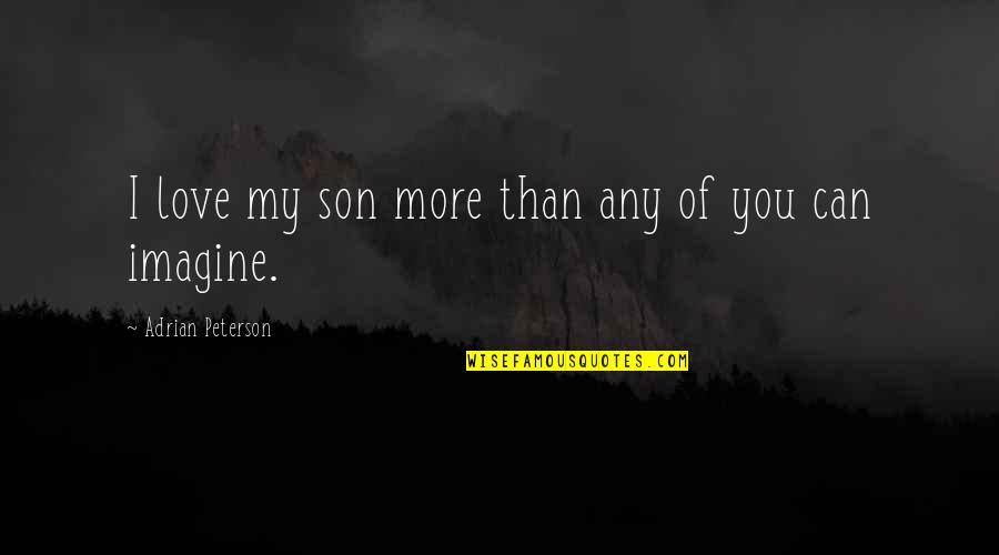 Adrian Peterson Quotes By Adrian Peterson: I love my son more than any of