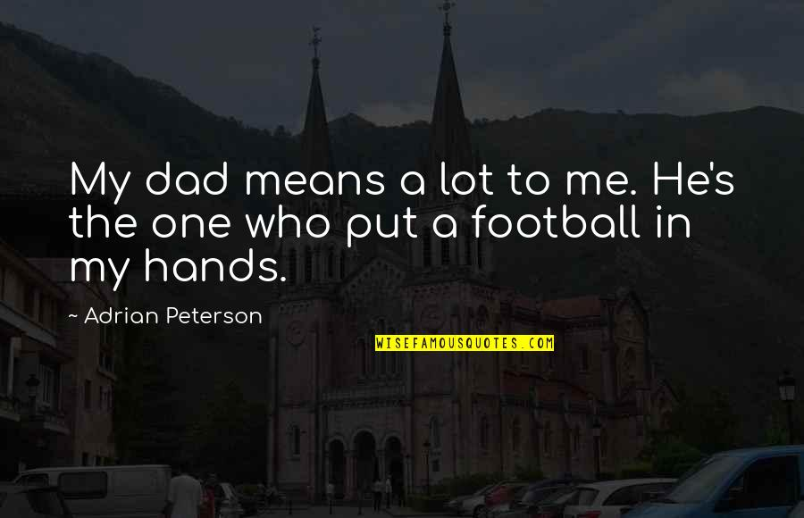 Adrian Peterson Quotes By Adrian Peterson: My dad means a lot to me. He's