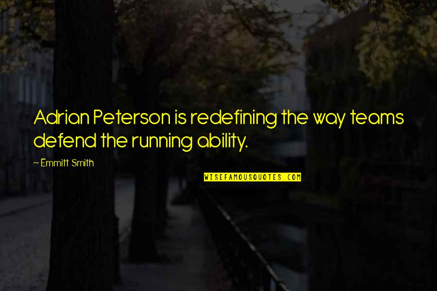 Adrian Peterson Quotes By Emmitt Smith: Adrian Peterson is redefining the way teams defend