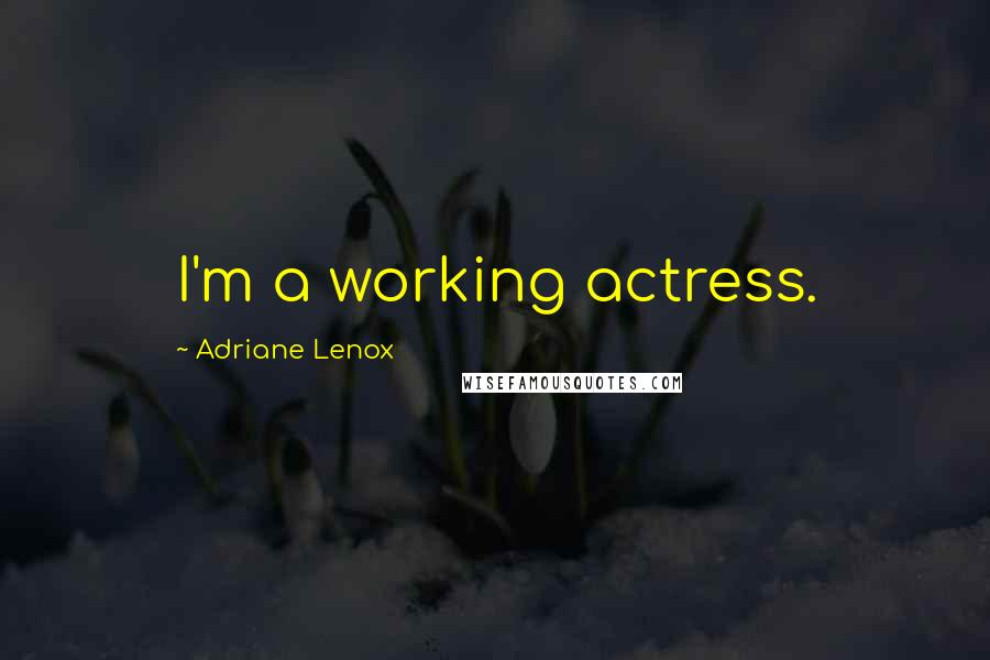 Adriane Lenox quotes: I'm a working actress.