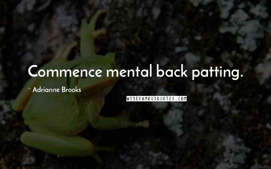 Adrianne Brooks quotes: Commence mental back patting.