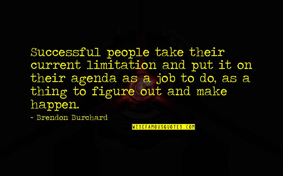 Adriano Emperado Quotes By Brendon Burchard: Successful people take their current limitation and put