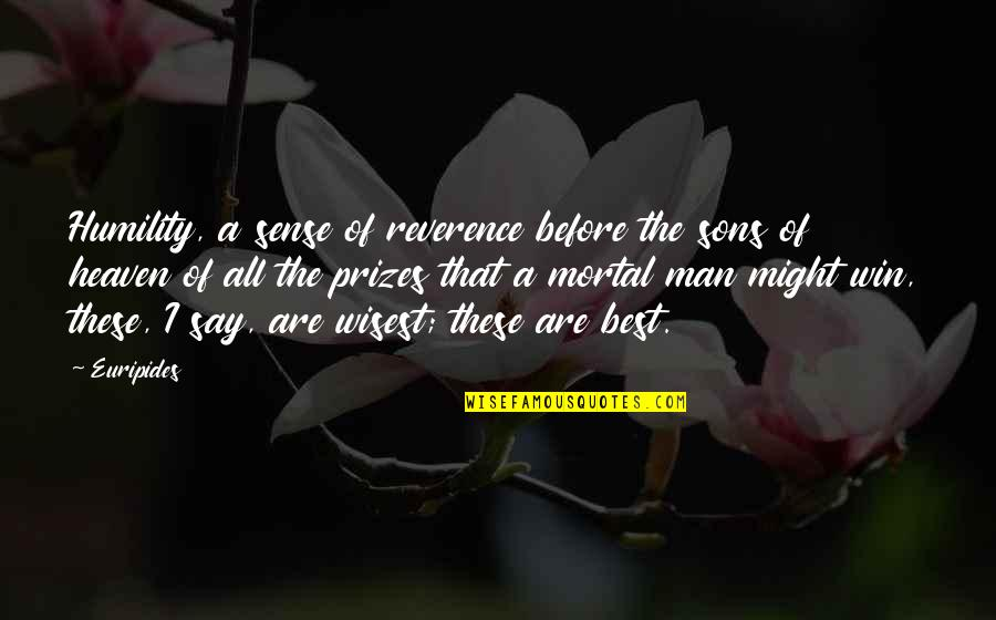 Adriano Emperado Quotes By Euripides: Humility, a sense of reverence before the sons
